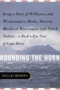 Rounding the Horn: Being the Story of Williwaws and Windjammers, Drake, Darwin, Murdered Missionaries and Naked Natives--A Deck's-Eye Vie