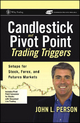Candlestick and Pivot Point Trading Triggers - John L. Person