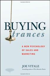 Buying Trances: A New Psychology of Sales and Marketing - Vitale, Joe
