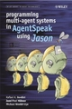Programming Multi-agent Systems in AgentSpeak Using Jason - Rafael H. Bordini; Michael Wooldridge; Jomi Fred Hubner