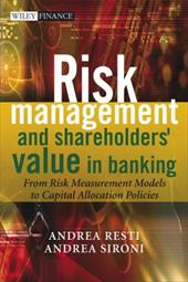 Risk Management and Shareholders' Value in Banking: From Risk Measurement Models to Capital Allocation Policies - Resti, Andrea / Sironi, Andrea