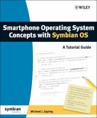 Smartphone Operating System Concepts with Symbian OS: A Tutorial Guide - Michael J. Jipping
