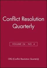 Conflict Resolution Quarterly, Volume 24, Number 4, Summer 2007 - CRQ (Conflict Resolution Quarterly) (author)