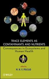Trace Elements as Contaminants and Nutrients: Consequences in Ecosystems and Human Health - Prasad, M. N. V.