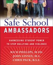 Safe School Ambassadors: Harnessing Student Power to Stop Bullying and Violence - Phillips, Rick / Linney, John, M.A. / Pack, Chris, B.S.E.