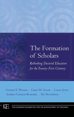 The Formation of Scholars: Rethinking Doctoral Education for the Twenty-First Century - Walker, George E. Golde, Chris M. Jones, Laura