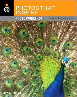 Photos That Inspire Photo Workshop: Develop Your Digital Photography Talent