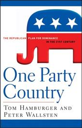 One Party Country: The Republican Plan for Dominance in the 21st Century - Hamburger, Tom / Wallsten, Peter