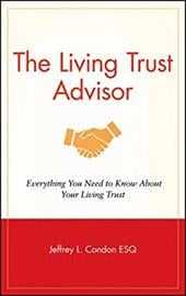 The Living Trust Advisor: Everything You Need to Know about Your Living Trust - Condon, Jeffrey L.
