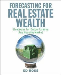 Forecasting for Real Estate Wealth: Strategies for Outperforming Any Housing Market - Ross, Ed