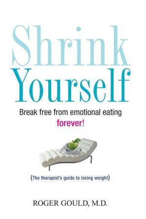 Shrink Yourself: Break Free from Emotional Eating Forever - Roger Gould