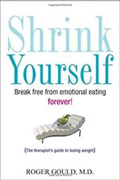 Shrink Yourself: Break Free from Emotional Eating Forever - Gould, Roger