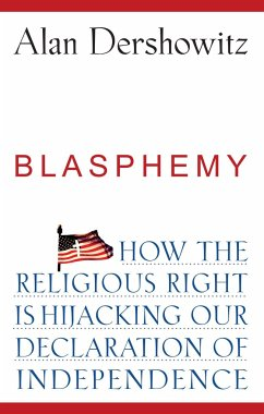 Blasphemy: How the Religious Right Is Hijacking Our Declaration of Independence - Dershowitz, Alan