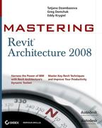 Tatjana Dzambazova;Greg Demchak;Eddy Krygiel: Mastering Revit Architecture 2008