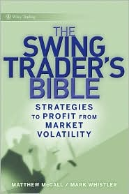 The Swing Traders Bible: Strategies to Profit from Market Volatility - Matthew McCall, Mark Whistler