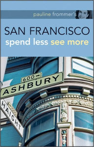 Pauline Frommer's San Francisco: Spend Less See More (Pauline Frommer Guides Series) - Jason Cochran