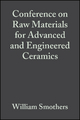 Conference on Raw Materials for Advanced and Engineered Ceramics, Volume 6, Issue 9/10 - William J. Smothers