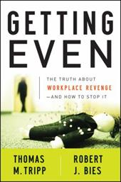 Getting Even: The Truth about Workplace Revenge -- And How to Stop It - Tripp, Thomas M. / Bies, Robert J.