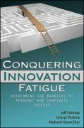 Conquering Innovation Fatigue: Overcoming the Barriers to Personal and Corporate Success