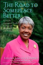 The Road to Someplace Better: From the Segregated South to Harvard Business School and Beyond - Lambert, Lillian Lincoln / Brutico, Rosemary