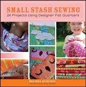 Small Stash Sewing: 24 Projects Using Designer Fat Quarters - Averinos, Melissa / Butler, Amy