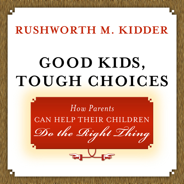 Good Kids, Tough Choices: How Parents Can Help Their Children Do the Right Thing , Hörbuch, Digital, ungekürzt, 466min - Rushworth M. Kidder