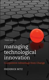 Managing Technological Innovation: Competitive Advantage from Change - Betz, Frederick