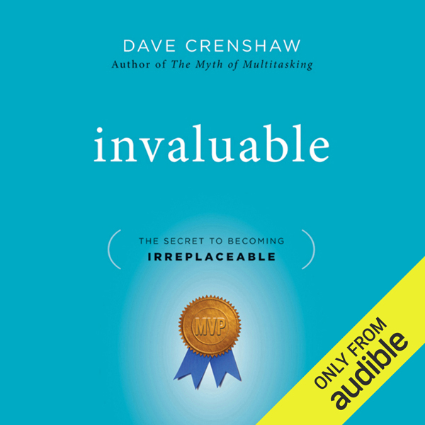Invaluable: The Secret to Becoming Irreplaceable , Hörbuch, Digital, ungekürzt, 130min - Dave Crenshaw