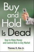 Buy and Hold Is Dead: How to Make Money and Control Risk in Any Market - Thomas H. Kee
