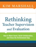 Rethinking Teacher Supervision and Evaluation: How to Work Smart, Build Collaboration, and Close the Achievement Gap - Kim Marshall