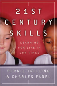 21st Century Skills, Enhanced Edition: Learning for Life in Our Times - Bernie Trilling