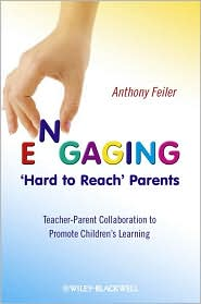 Engaging 'Hard to Reach' Parents: Teacher-Parent Collaboration to Promote Children's Learning