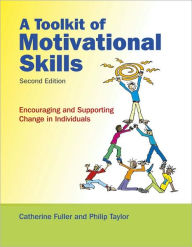 A Toolkit of Motivational Skills: Encouraging and Supporting Change in Individuals - Catherine Fuller