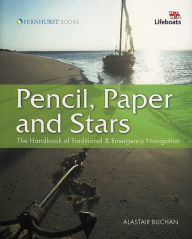 Pencil, Paper and Stars: The Handbook of Traditional and Emergency Navigation - Alastair Buchan