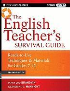 The English Teacher's Survival Guide: Ready-To-Use Techniques & Materials for Grades 7-12