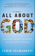 It's Really All About God: Reflections of a Muslim Atheist Jewish Christian - Samir Selmanovic
