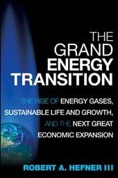 The Grand Energy Transition: The Rise of Energy Gases, Sustainable Life and Growth, and the Next Great Economic Expansion - Hefner, Robert A.