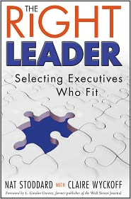 The Right Leader: Selecting Executives Who Fit - Nat Stoddard, Claire Wyckoff