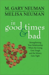 In Good Times and Bad: Strengthening Your Relationship When the Going Gets Tough and the Money Gets Tight - M. Gary Neuman