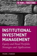 Institutional Investment Management: Equity and Bond Portfolio Strategies and Applications (Frank J. Fabozzi Series #177) - Frank J. Fabozzi