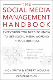 The Social Media Management Handbook: Everything You Need to Know to Get Social Media Working in Your Business - Smith, Nick / Wollan, Robert / Zhou, Catherine