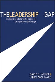 The Leadership Gap: Building Leadership Capacity for Competitive Advantage - David S. Weiss, Vince Molinaro