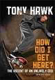 How Did I Get Here? the Ascent of an Unlikely Ceo - Tony Hawk