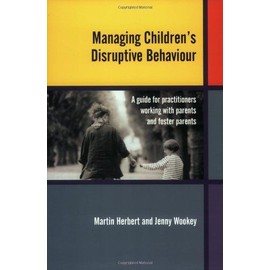 Managing Children's Disruptive Behaviour: A Guide for Practitioners Working with Parents and Foster Parents - Martin Herbert