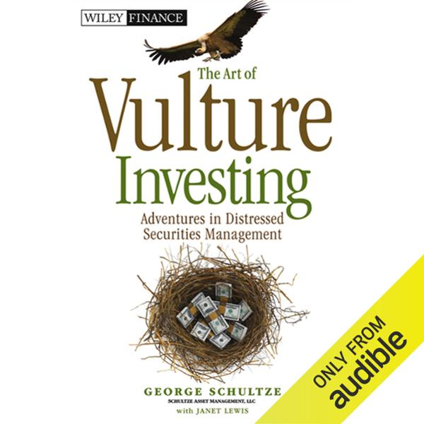 The Art of Vulture Investing: Adventures in Distressed Securities Management , Hörbuch, Digital, ungekürzt, 347min - George Schultze, Janet Lewis