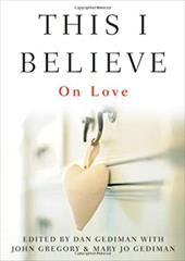 This I Believe: On Love - Gediman, Dan / Gregory, John / Gediman, Mary Jo