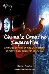 China's Creative Imperative: How Creativity Is Transforming Society and Business in China - Sinha, Kunal