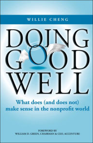 Doing Good Well: What Does (Does Not) Make Sense in the Nonprofit World - Willie Cheng