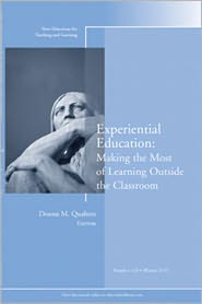 Experiential Education: Making the Most of Learning Outside the Classroom, New Directions for Teaching and Learning, No. 124