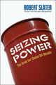 Seizing Power - Robert Slater